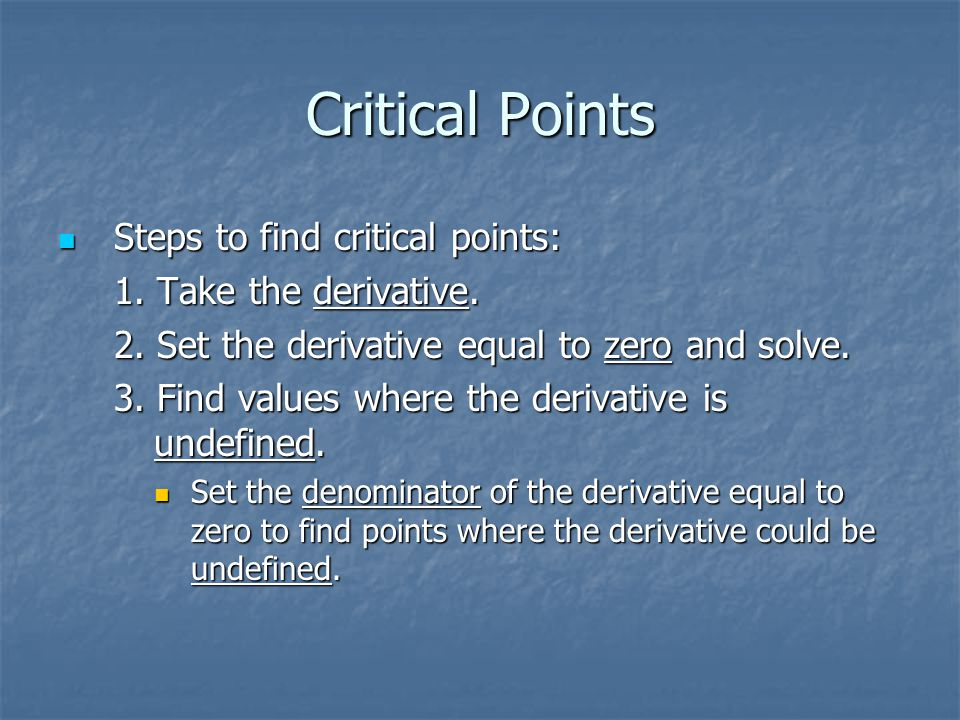 Critical Points Steps to find critical points: Steps to find critical points: 1.