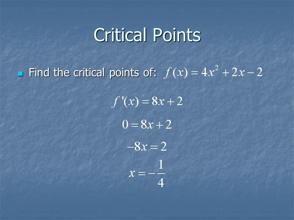 Critical Points Find the critical points of: Find the critical points of: