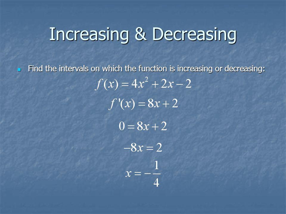 Increasing & Decreasing Find the intervals on which the function is increasing or decreasing: Find the intervals on which the function is increasing or decreasing: