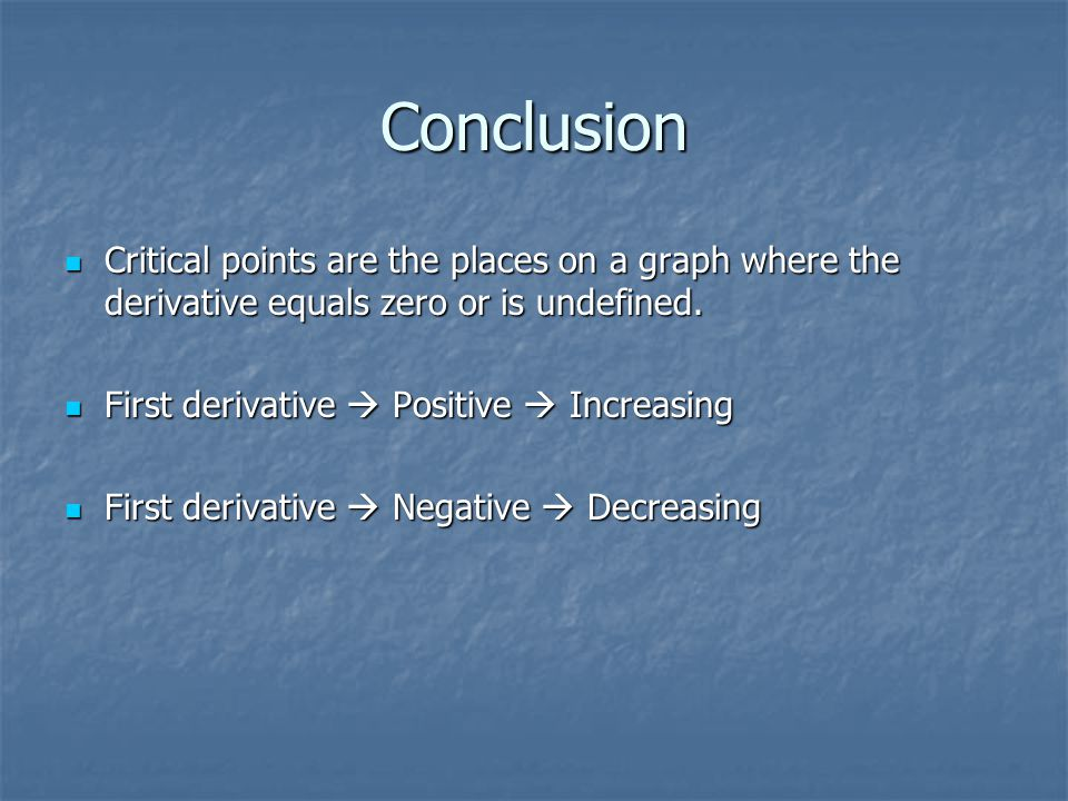 Conclusion Critical points are the places on a graph where the derivative equals zero or is undefined.