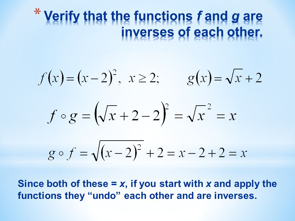 "Since both of these = x, if you start with x and apply the functions they ""undo"" each other and are inverses."