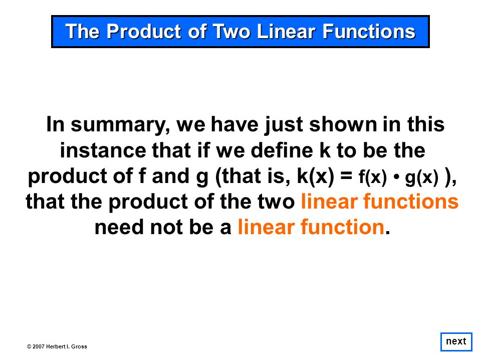 next © 2007 Herbert I. Gross In summary, we have just shown in this instance that if we define k to be the product of f and g (that is, k(x) = f(x) g(