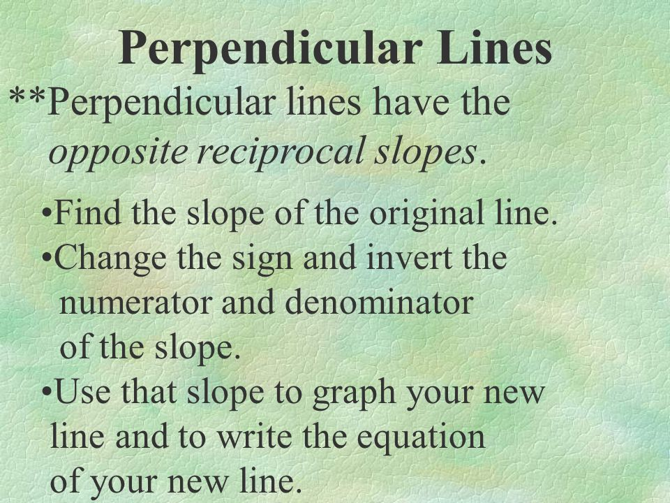 Graph a line perpendicular to the given line and through point (1, 0): Slope =-3 4 Perpendicular Slope=4 3