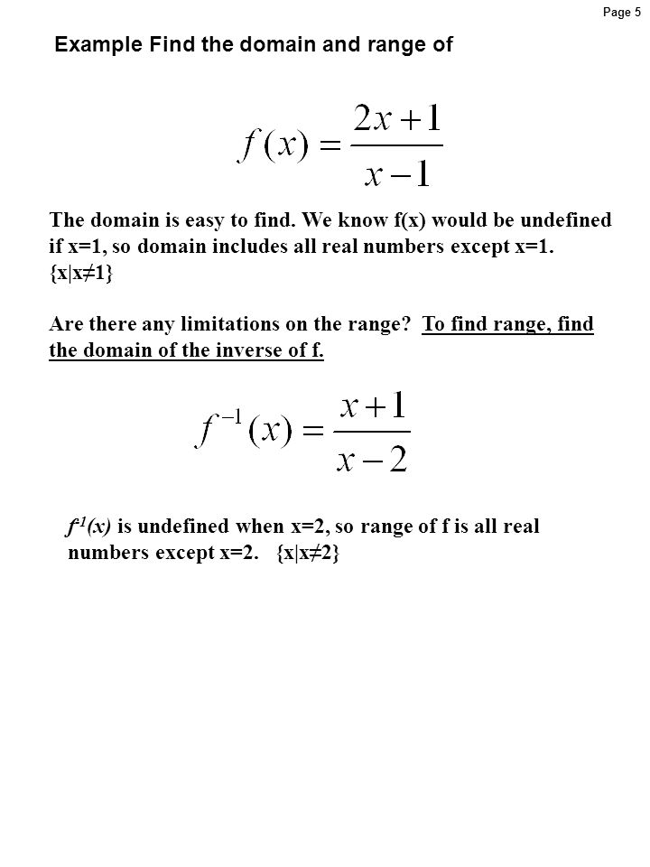 Page 5 Example Find the domain and range of The domain is easy to find. We know f(x) would be undefined if x=1, so domain includes all real numbers ex