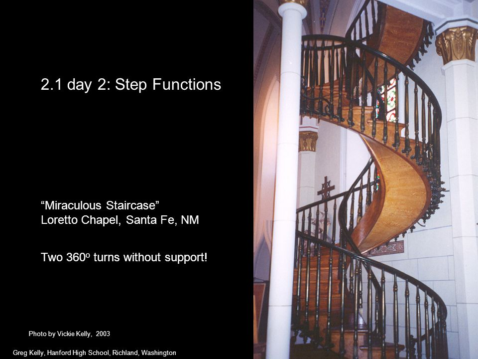 2.1 day 2: Step Functions Miraculous Staircase Loretto Chapel, Santa Fe, NM Two 360 o turns without support.