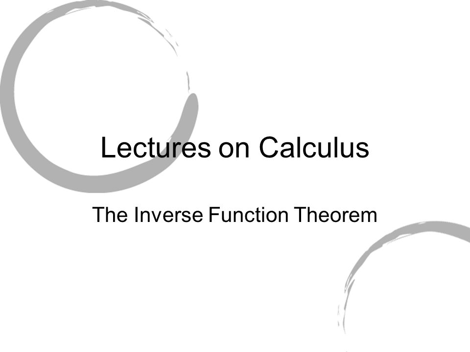 Lectures on Calculus The Inverse Function Theorem