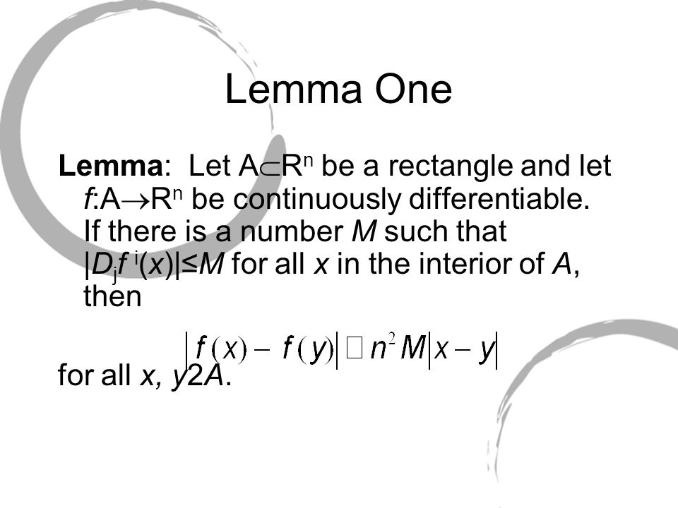 Lemma One Lemma: Let A  R n be a rectangle and let f:A  R n be continuously differentiable.