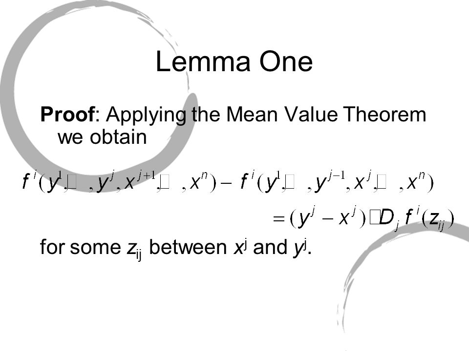 Lemma One Proof: Applying the Mean Value Theorem we obtain for some z ij between x j and y j.