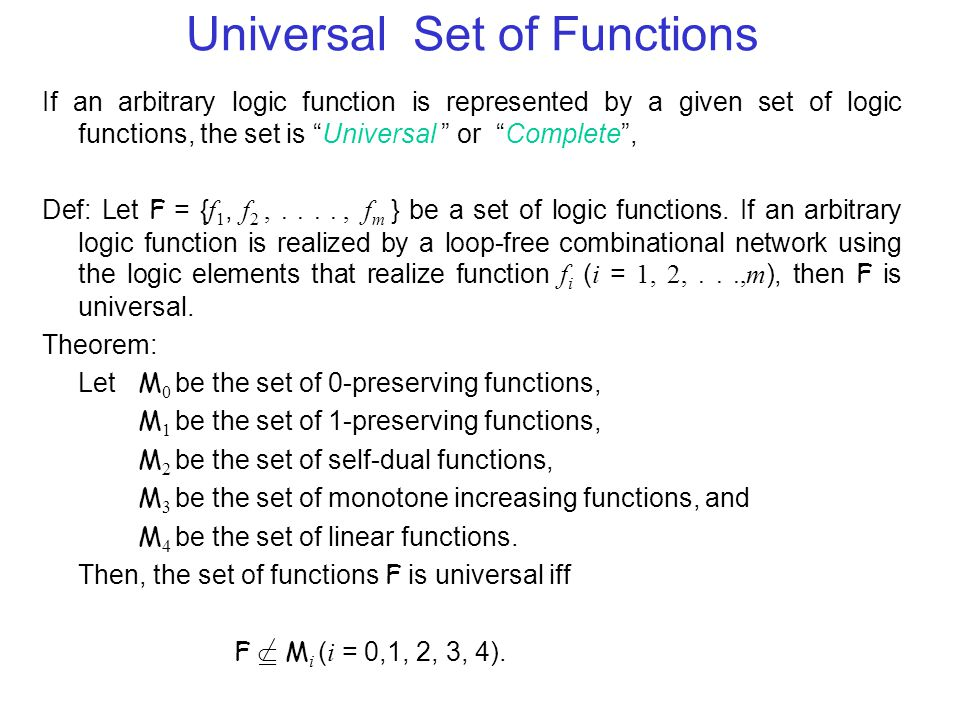 """Universal Set of Functions If an arbitrary logic function is represented by a given set of logic functions, the set is """"Universal """" or """"Complete"""", Def"""