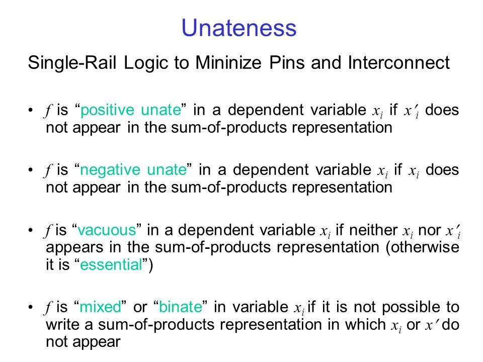 Unateness Example f(w,x,y,z) = wxy + w x Variable Classification Essential wxy Vacuous z Positive yz Negative z Binate wx