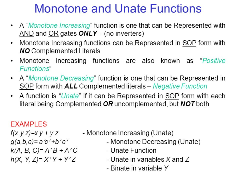Universal Set of Functions If an arbitrary logic function is represented by a given set of logic functions, the set is Universal or Complete , Def: Let F = { f 1, f 2,...., f m } be a set of logic functions.