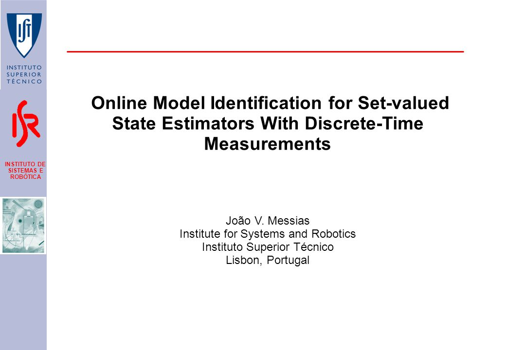 INSTITUTO DE SISTEMAS E ROBÓTICA Online Model Identification for Set-valued State Estimators With Discrete-Time Measurements João V.