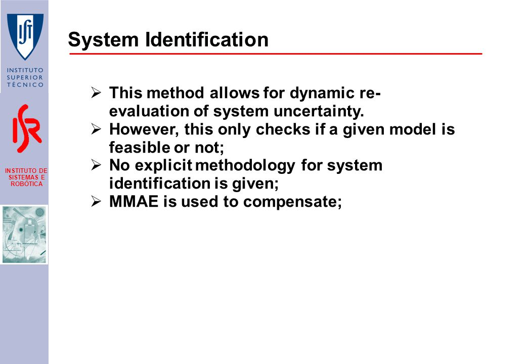 INSTITUTO DE SISTEMAS E ROBÓTICA System Identification  This method allows for dynamic re- evaluation of system uncertainty.