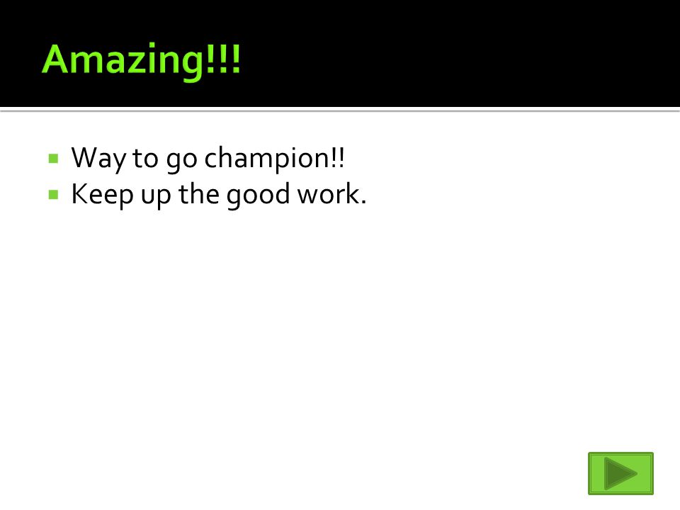  Way to go champion!!  Keep up the good work.