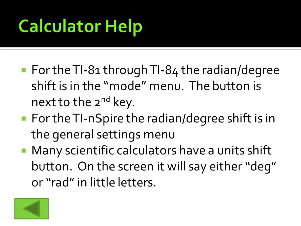  For the TI-81 through TI-84 the radian/degree shift is in the mode menu.