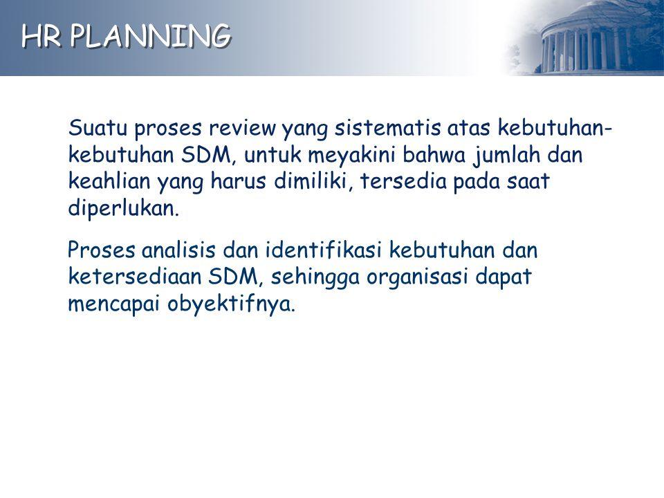 Suatu proses review yang sistematis atas kebutuhan- kebutuhan SDM, untuk meyakini bahwa jumlah dan keahlian yang harus dimiliki, tersedia pada saat di