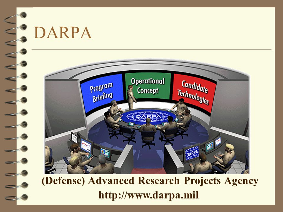 DARPA (Defense) Advanced Research Projects Agency http://www.darpa.mil