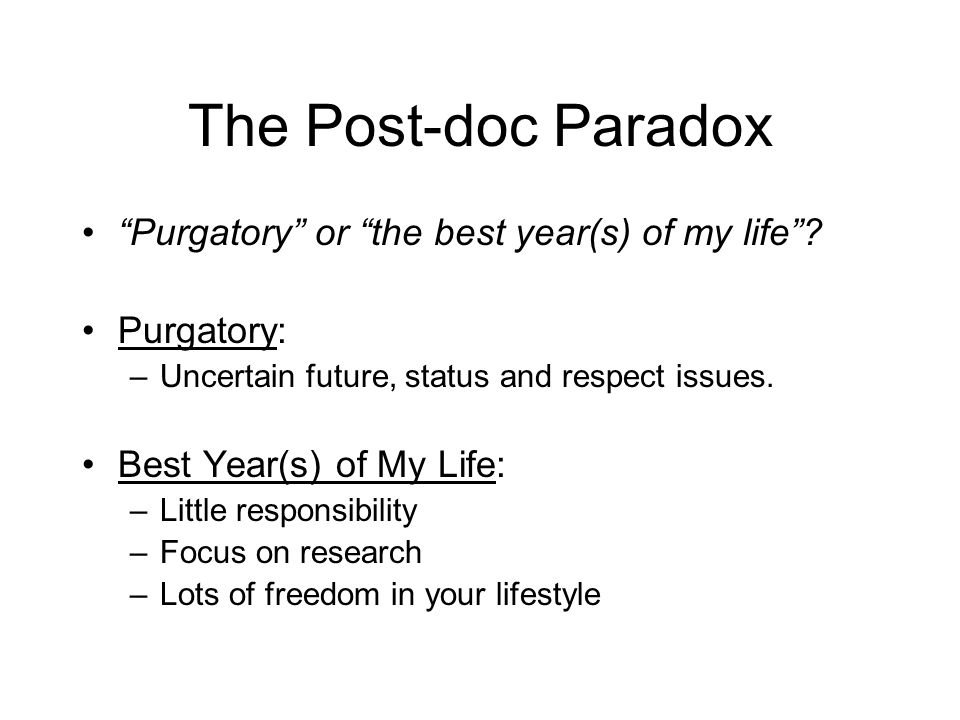 The Post-doc Paradox Purgatory or the best year(s) of my life .