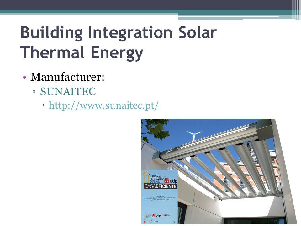 Building Integration Solar Thermal Energy Manufacturer: ▫SUNAITEC  http://www.sunaitec.pt/ http://www.sunaitec.pt/