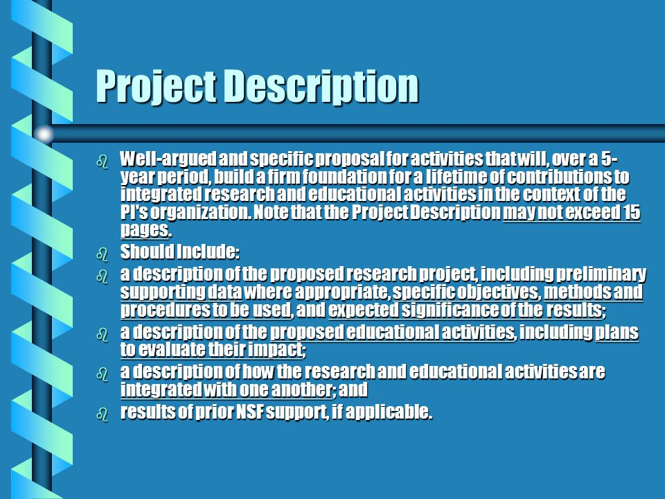 Project Description b Well-argued and specific proposal for activities that will, over a 5- year period, build a firm foundation for a lifetime of contributions to integrated research and educational activities in the context of the PI s organization.
