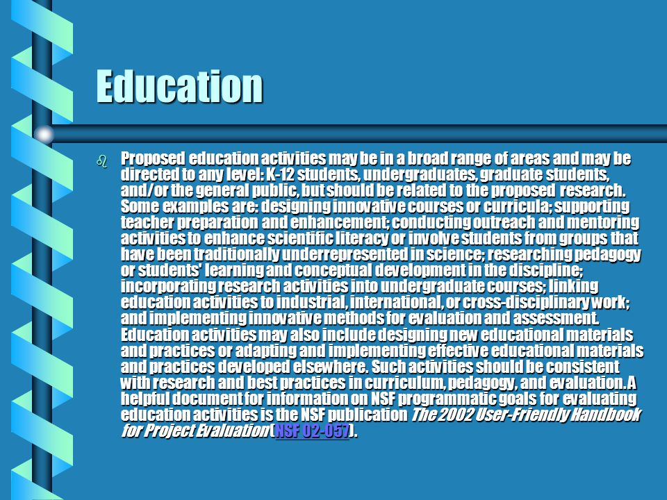 Education b Proposed education activities may be in a broad range of areas and may be directed to any level: K-12 students, undergraduates, graduate s