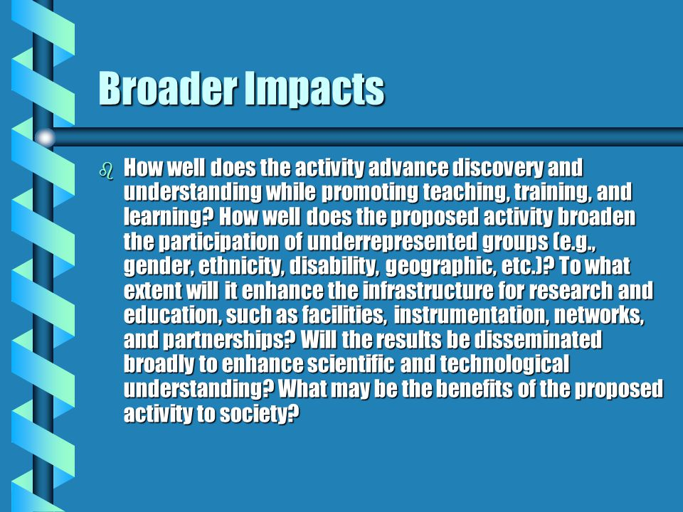 Broader Impacts b How well does the activity advance discovery and understanding while promoting teaching, training, and learning? How well does the p