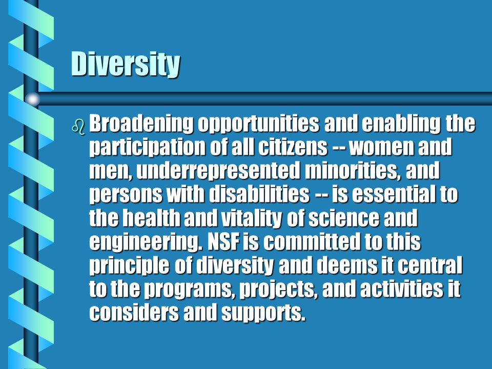 Diversity b Broadening opportunities and enabling the participation of all citizens -- women and men, underrepresented minorities, and persons with di