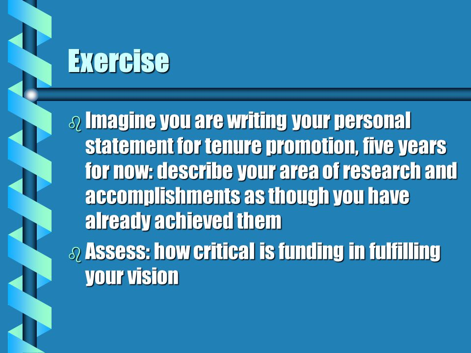 Exercise b Imagine you are writing your personal statement for tenure promotion, five years for now: describe your area of research and accomplishment