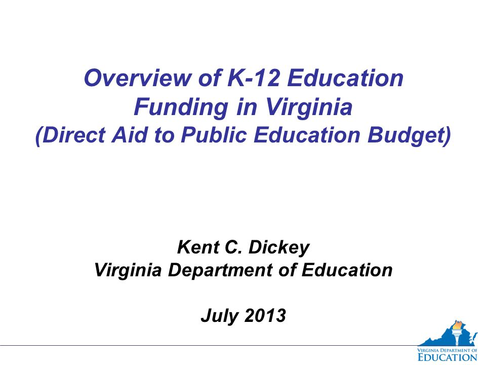 Overview of K-12 Education Funding in Virginia (Direct Aid to Public Education Budget) Kent C.