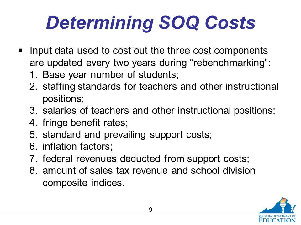 """Determining SOQ Costs  Input data used to cost out the three cost components are updated every two years during """"rebenchmarking"""": 1.Base year number"""