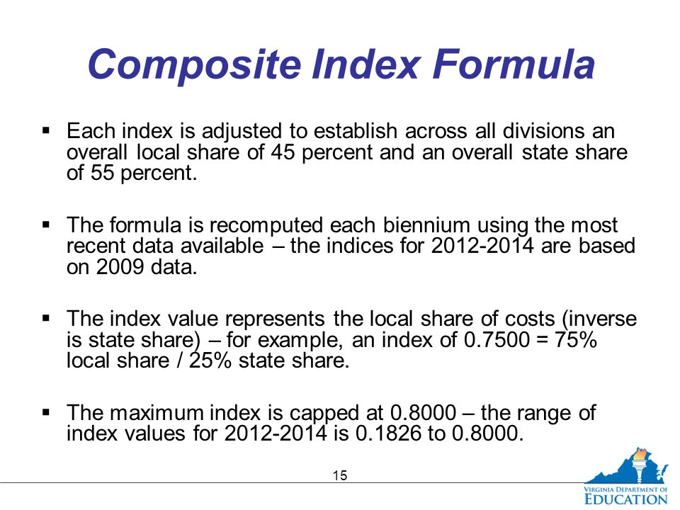 Composite Index Formula  Each index is adjusted to establish across all divisions an overall local share of 45 percent and an overall state share of