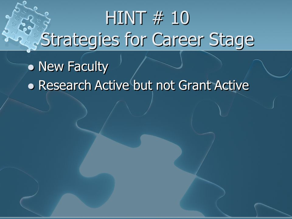 HINT # 10 Strategies for Career Stage New Faculty Research Active but not Grant Active New Faculty Research Active but not Grant Active