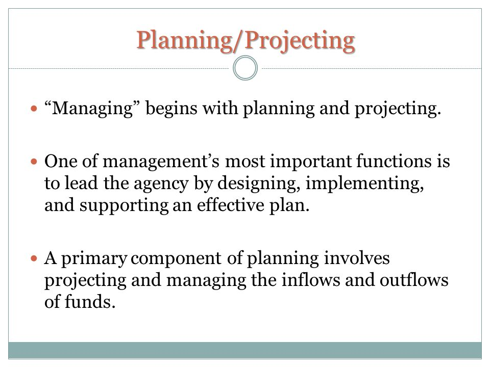 Planning/Projecting Managing begins with planning and projecting.