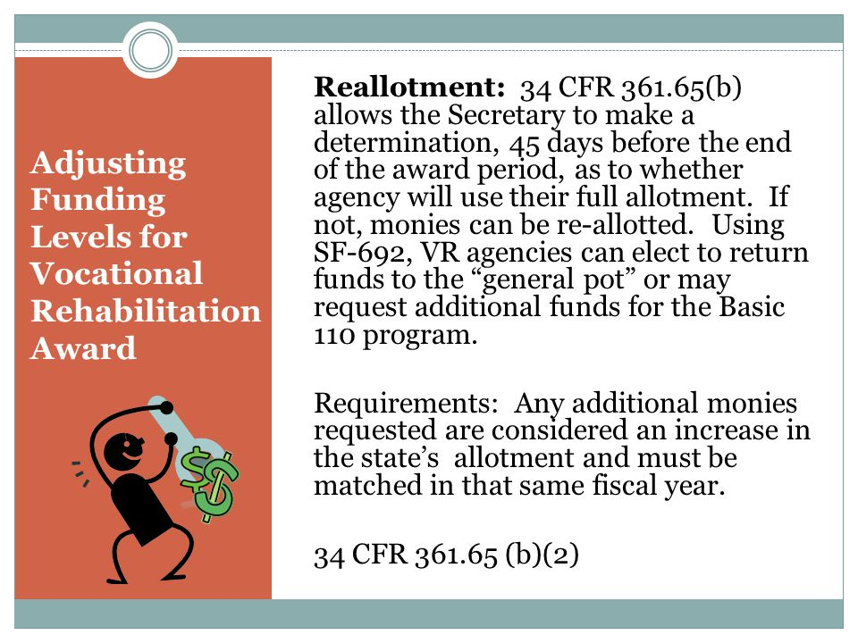 Adjusting Funding Levels for Vocational Rehabilitation Award Reallotment: 34 CFR 361.65(b) allows the Secretary to make a determination, 45 days befor