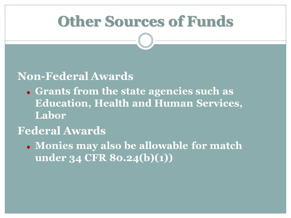 Other Sources of Funds Non-Federal Awards ● Grants from the state agencies such as Education, Health and Human Services, Labor Federal Awards ● Monies