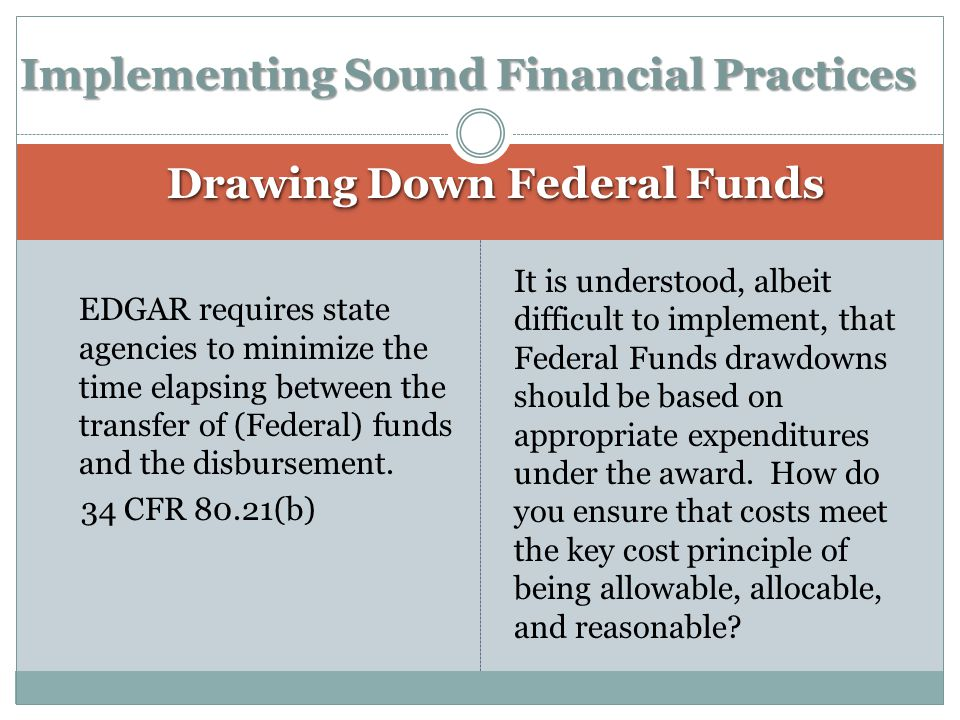 EDGAR requires state agencies to minimize the time elapsing between the transfer of (Federal) funds and the disbursement. 34 CFR 80.21(b) It is unders
