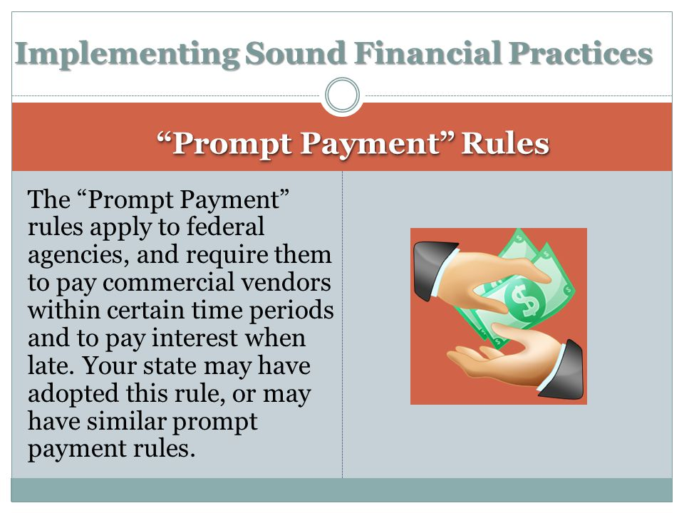 "The ""Prompt Payment"" rules apply to federal agencies, and require them to pay commercial vendors within certain time periods and to pay interest when"