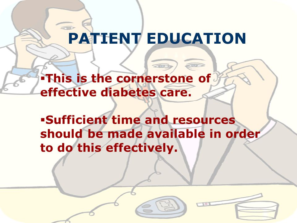 T McD Kluyts16 PATIENT EDUCATION  This is the cornerstone of effective diabetes care.  Sufficient time and resources should be made available in ord