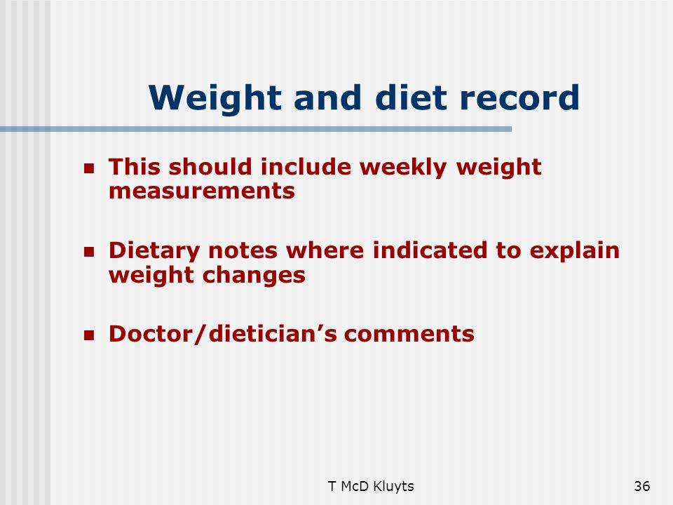 T McD Kluyts36 Weight and diet record This should include weekly weight measurements Dietary notes where indicated to explain weight changes Doctor/di