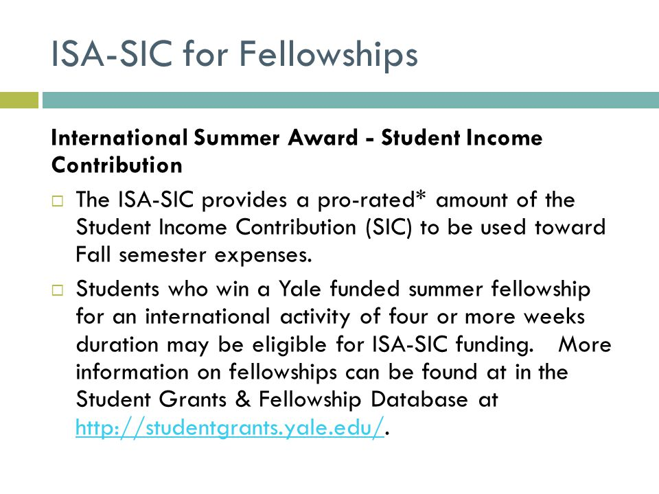 ISA-SIC for Fellowships International Summer Award - Student Income Contribution  The ISA-SIC provides a pro-rated* amount of the Student Income Contribution (SIC) to be used toward Fall semester expenses.