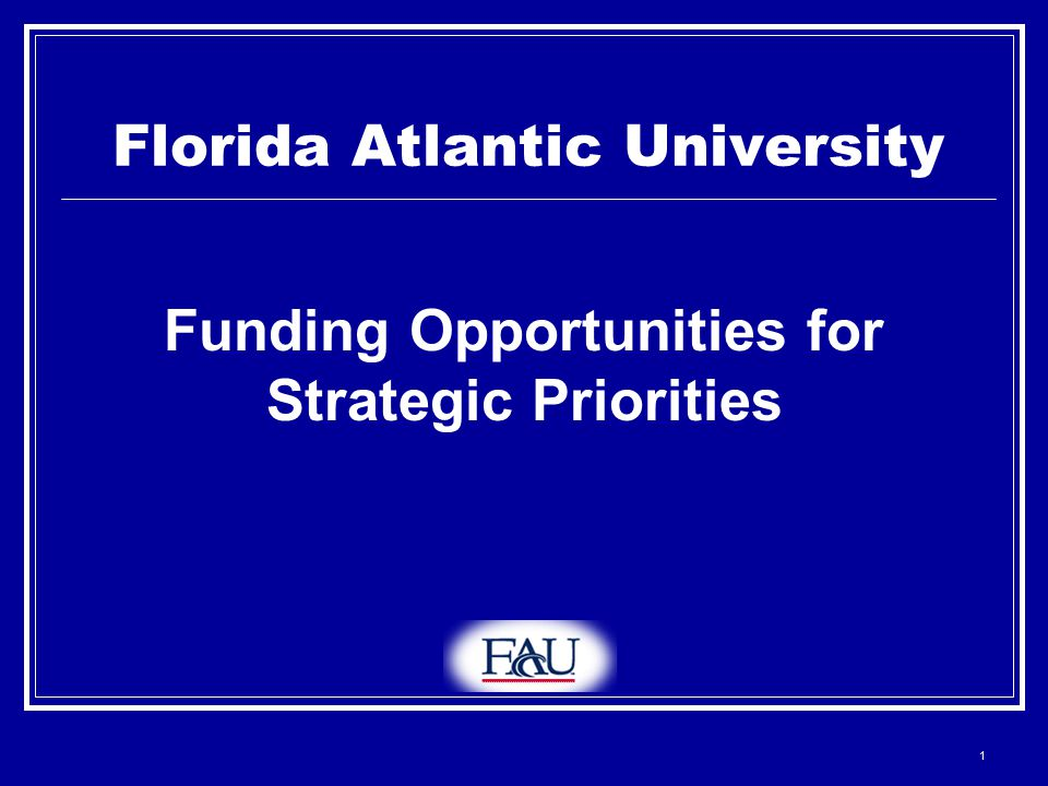 1 Florida Atlantic University Funding Opportunities for Strategic Priorities