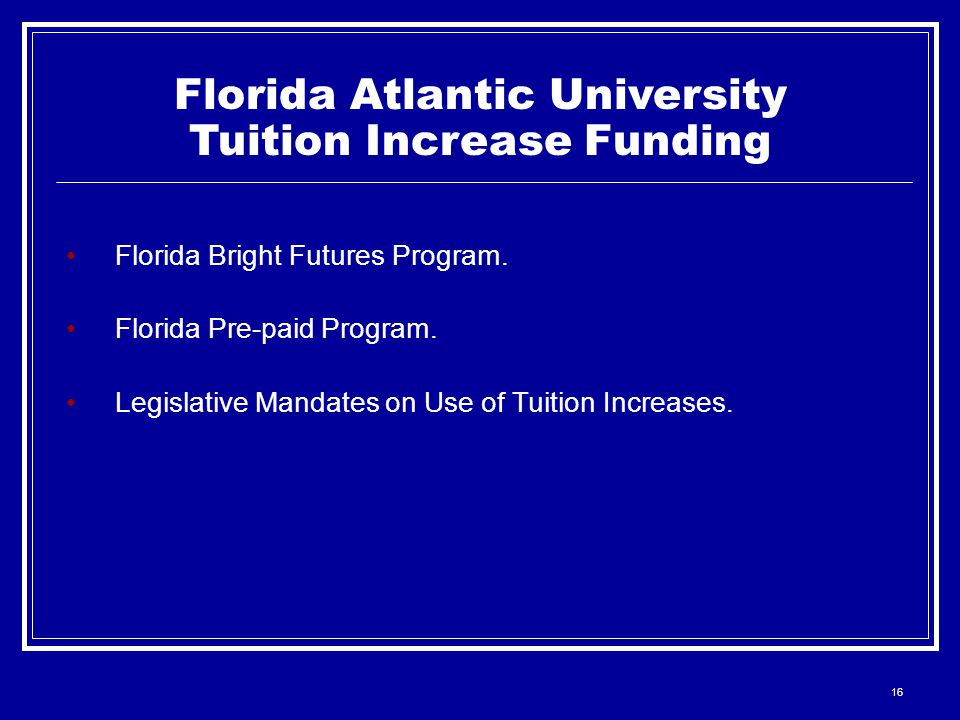 16 Florida Atlantic University Tuition Increase Funding Florida Bright Futures Program.