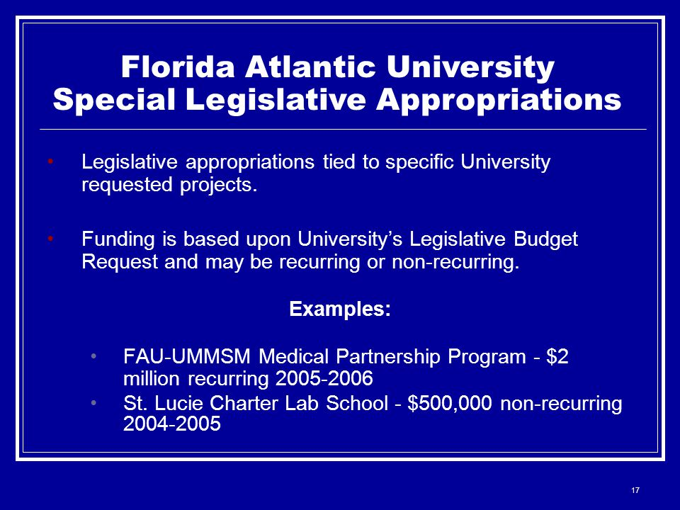 17 Florida Atlantic University Special Legislative Appropriations Legislative appropriations tied to specific University requested projects.