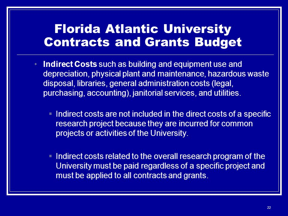 22 Florida Atlantic University Contracts and Grants Budget Indirect Costs such as building and equipment use and depreciation, physical plant and maintenance, hazardous waste disposal, libraries, general administration costs (legal, purchasing, accounting), janitorial services, and utilities.