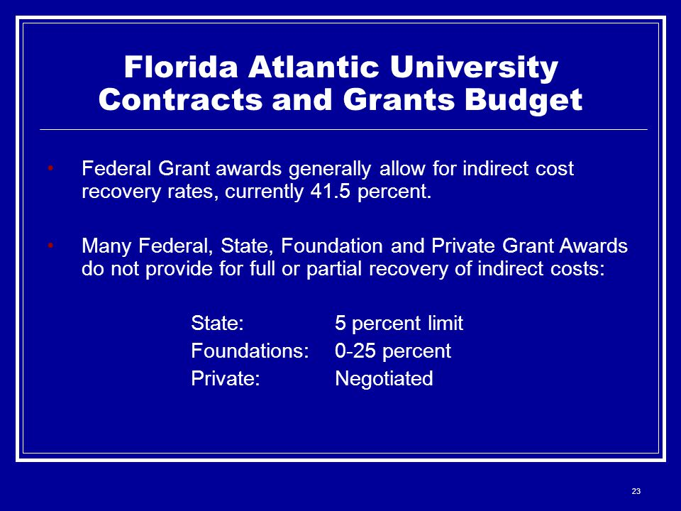 23 Federal Grant awards generally allow for indirect cost recovery rates, currently 41.5 percent.