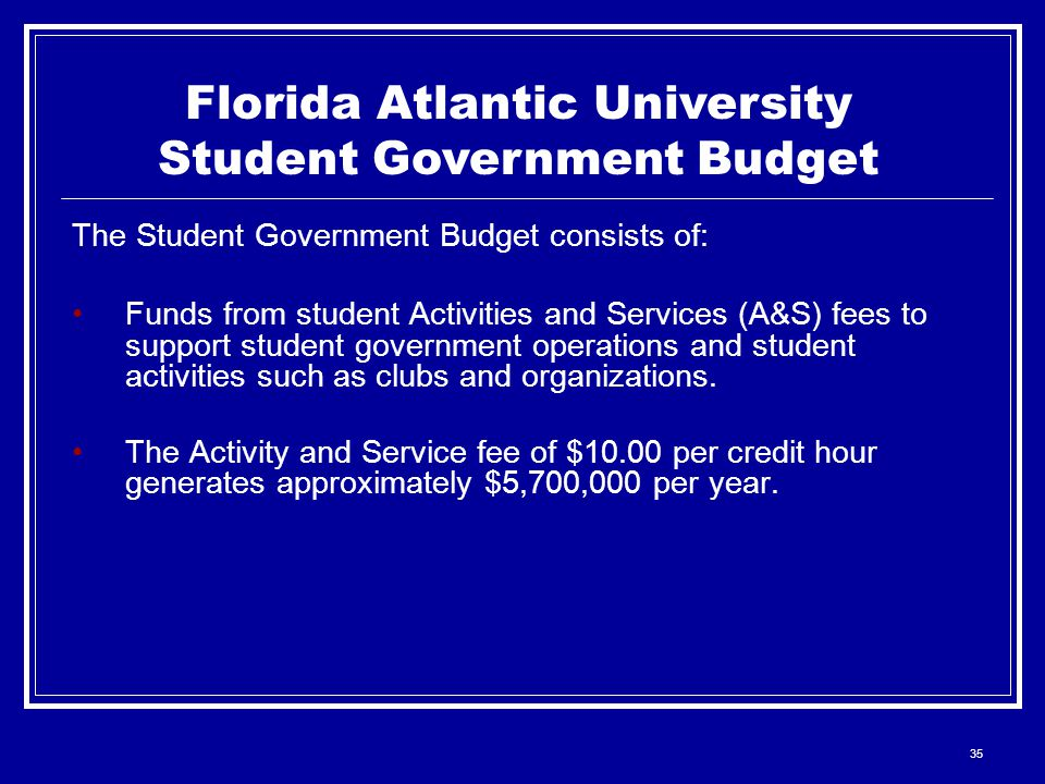 35 Funds from student Activities and Services (A&S) fees to support student government operations and student activities such as clubs and organizations.