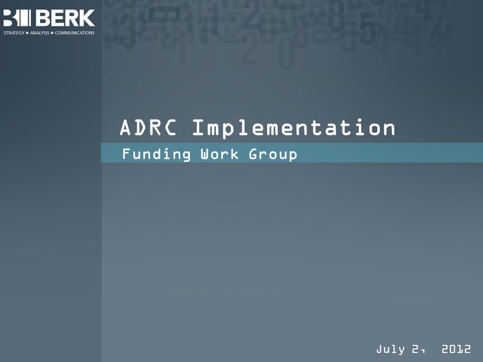 ADRC Implementation Funding Work Group July 2, 2012