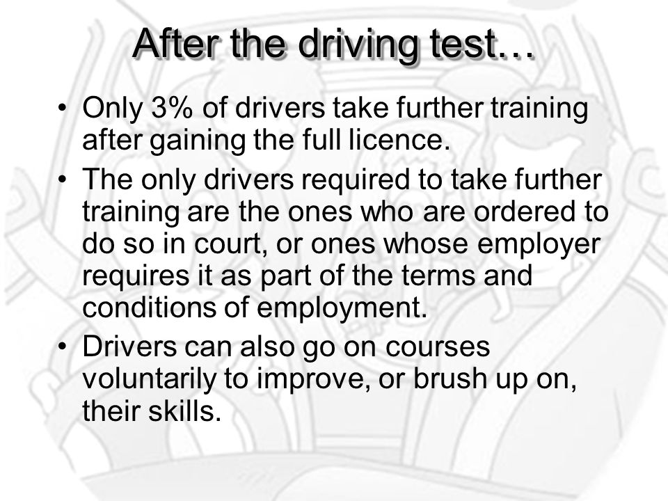 After the driving test… Only 3% of drivers take further training after gaining the full licence.
