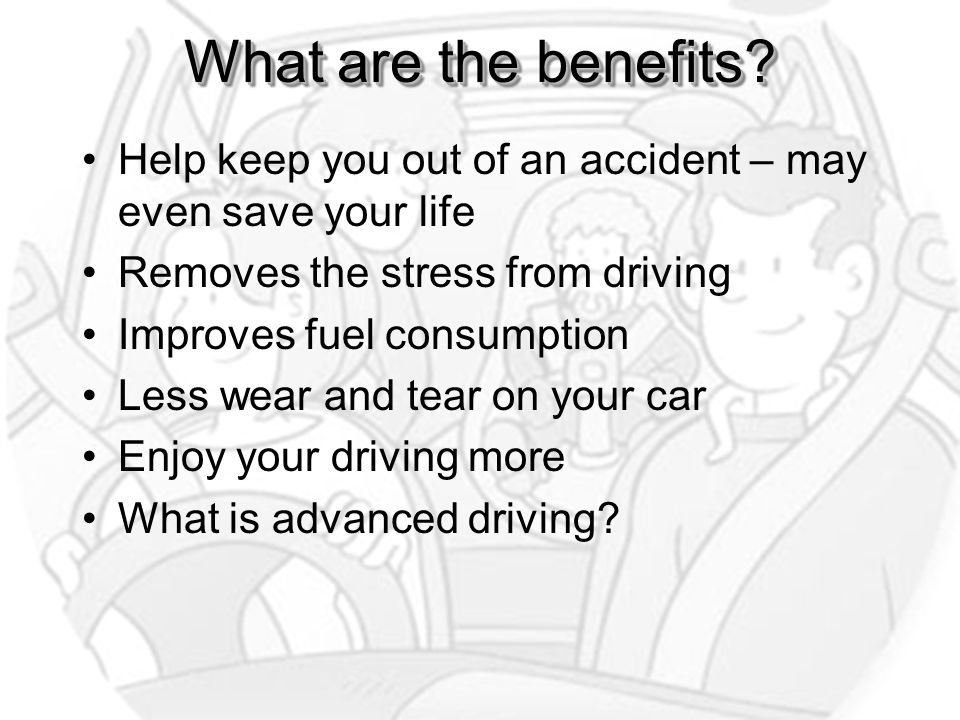 What are the benefits? Help keep you out of an accident – may even save your life Removes the stress from driving Improves fuel consumption Less wear