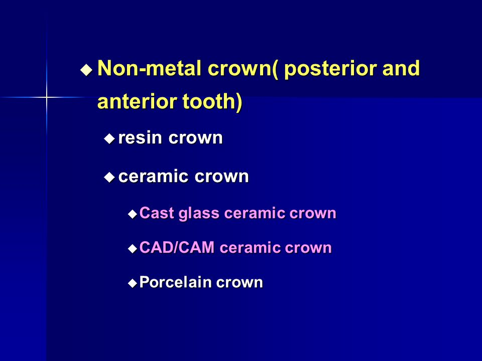  combinatorial crown (posterior and anterior tooth)  Porcelain fused to metal crown  Metal-resin crown